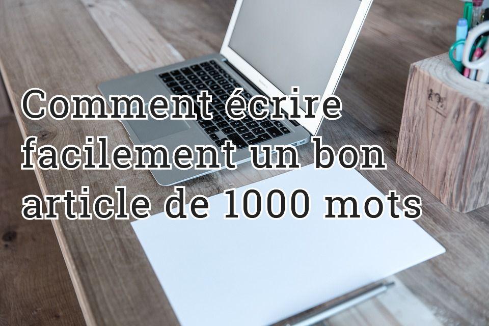Comment écrire facilement un bon article de 1000 mots