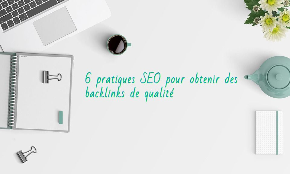 comment obtenir des backlinks de qualité
