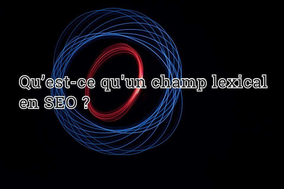 Qu'est-ce qu'un champ lexical en SEO ?