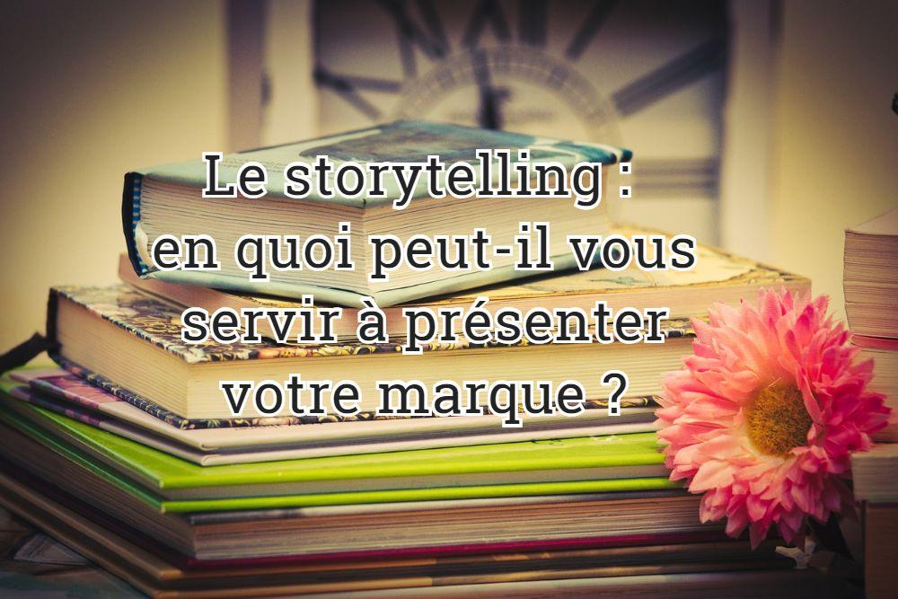 Le storytelling : en quoi peut-il vous servir à présenter votre marque ?