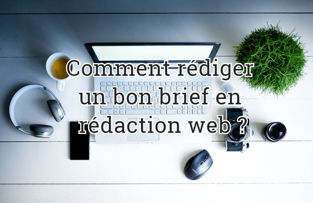 Comment rédiger un bon brief en rédaction web