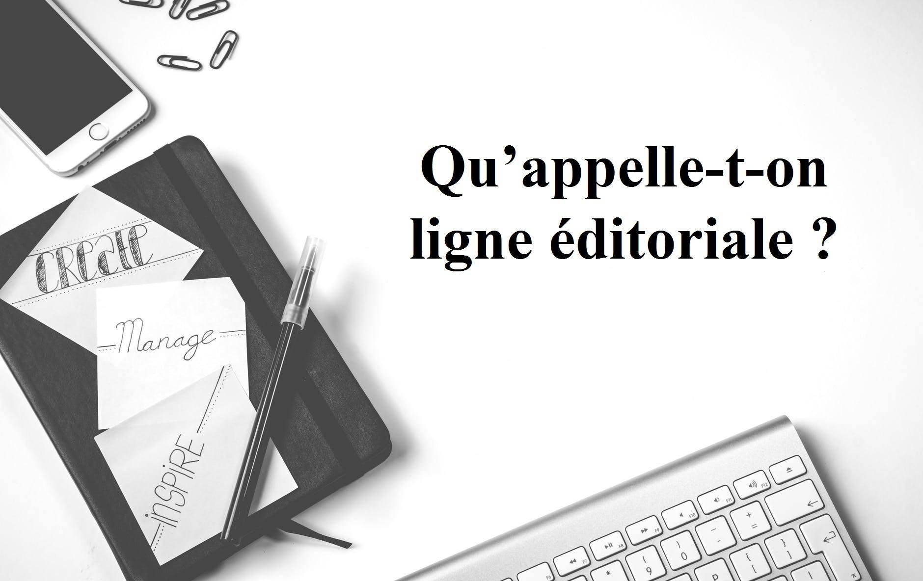 Qu'appelle-t-on ligne éditoriale ?