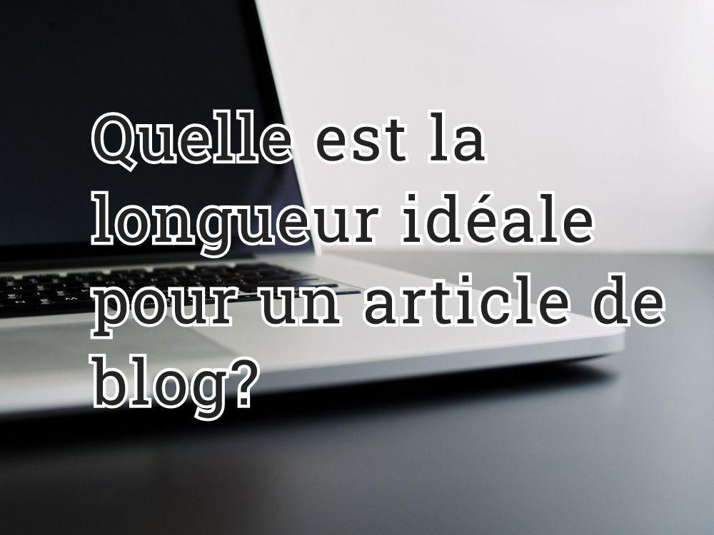 Quelle est la longueur idéale pour un article de blog?