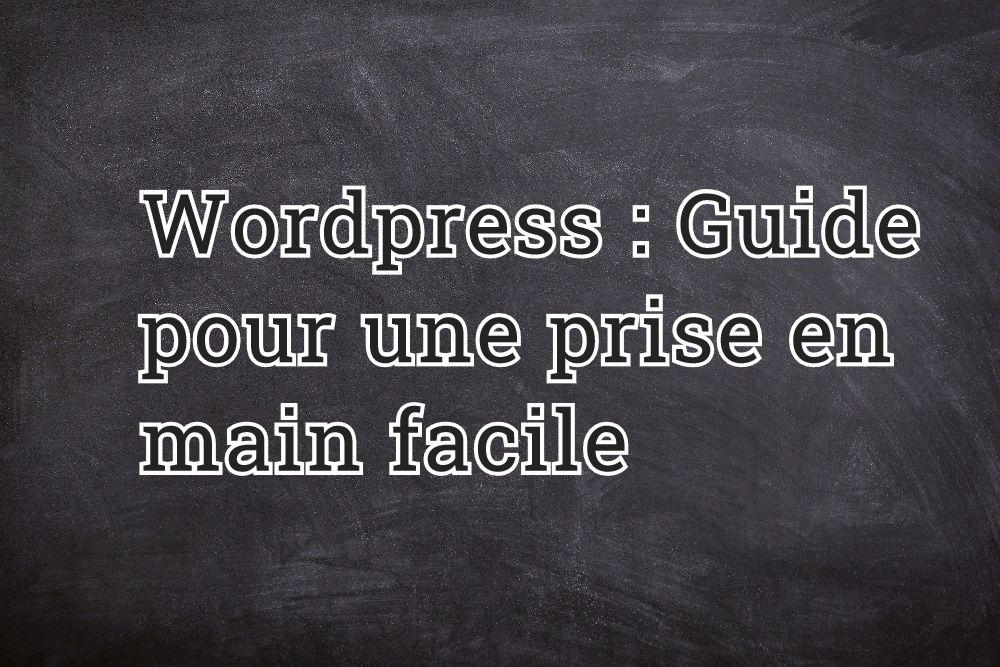 Wordpress : Guide pour une prise en main facile