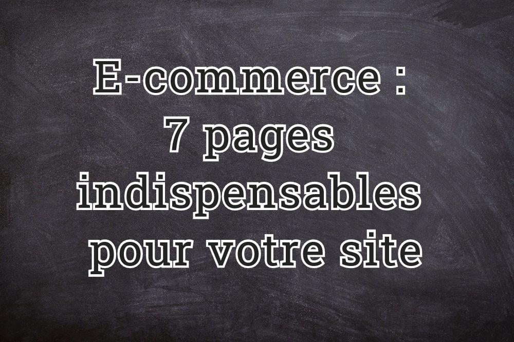 E-commerce : 7 pages indispensables pour votre site