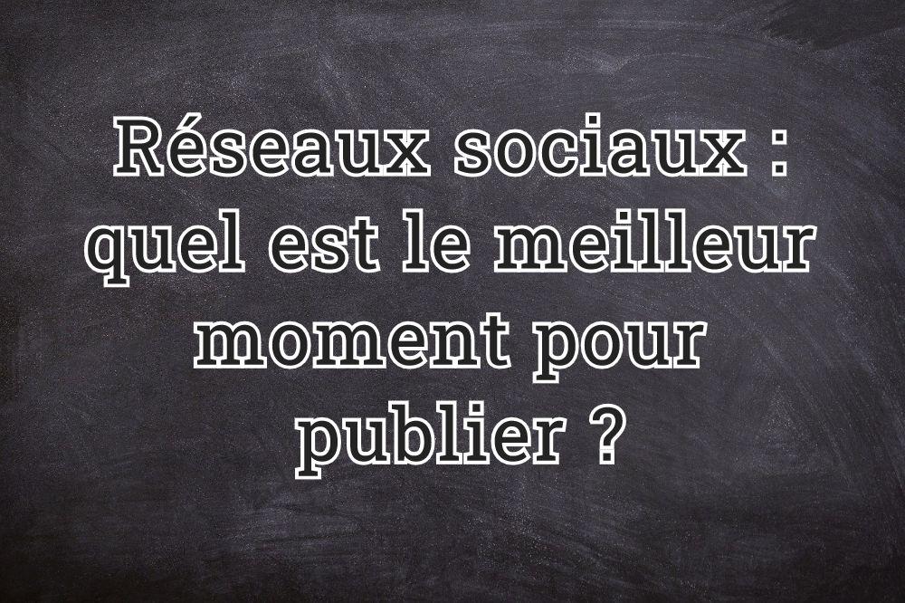 Réseaux sociaux : quel est le meilleur moment pour publier ?