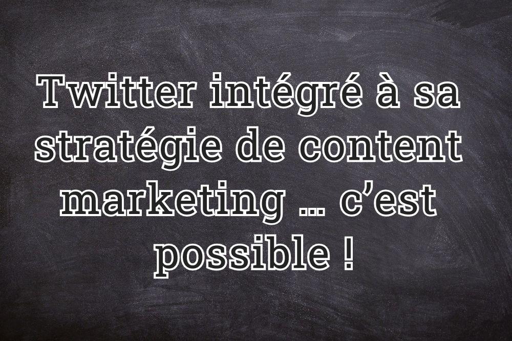 Twitter intégré à sa stratégie de content marketing … c'est possible !
