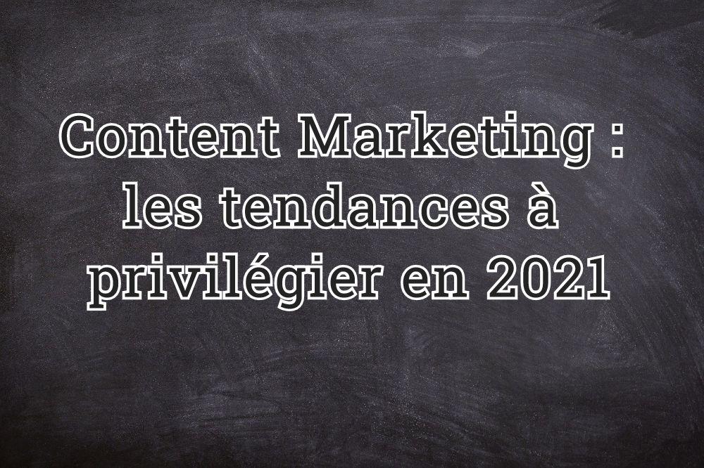 Content Marketing : les tendances à privilégier en 2021