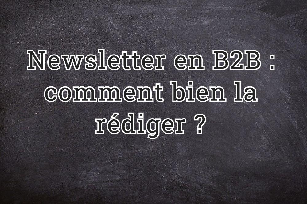 Newsletter en B2B : comment bien la rédiger ?