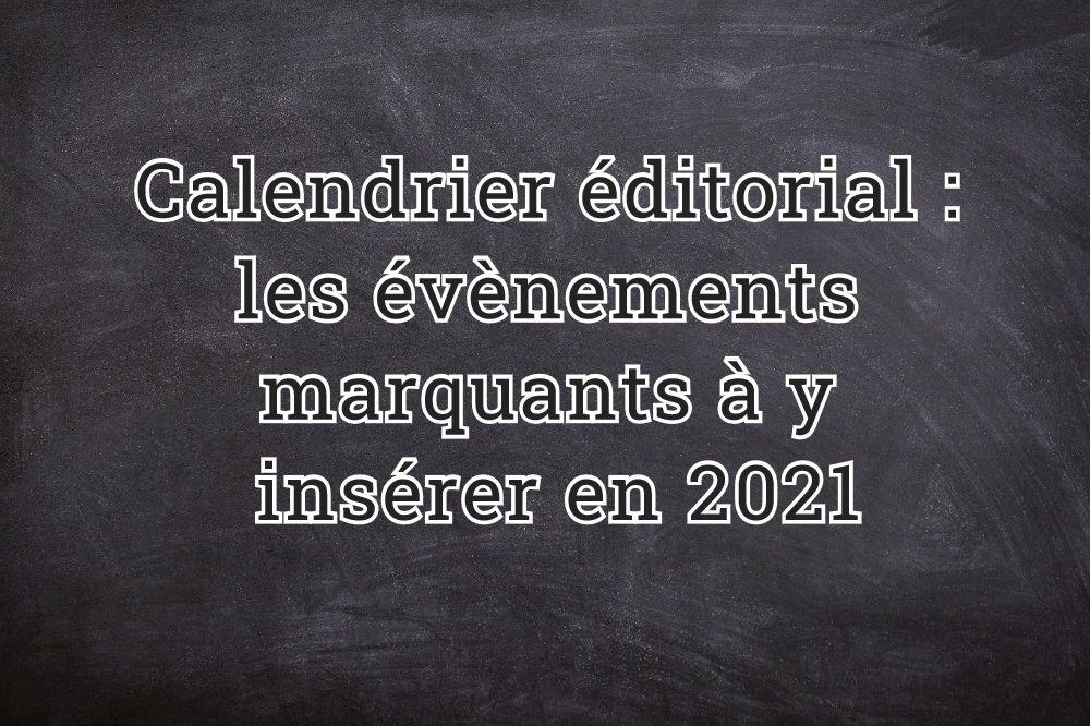 Calendrier éditorial : les évènements marquants à y insérer en 2021