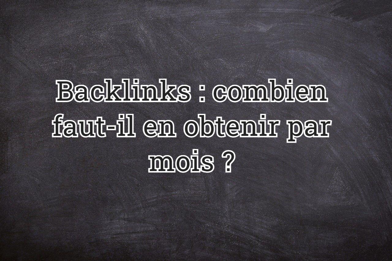 Backlinks : combien faut-il en obtenir par mois ?