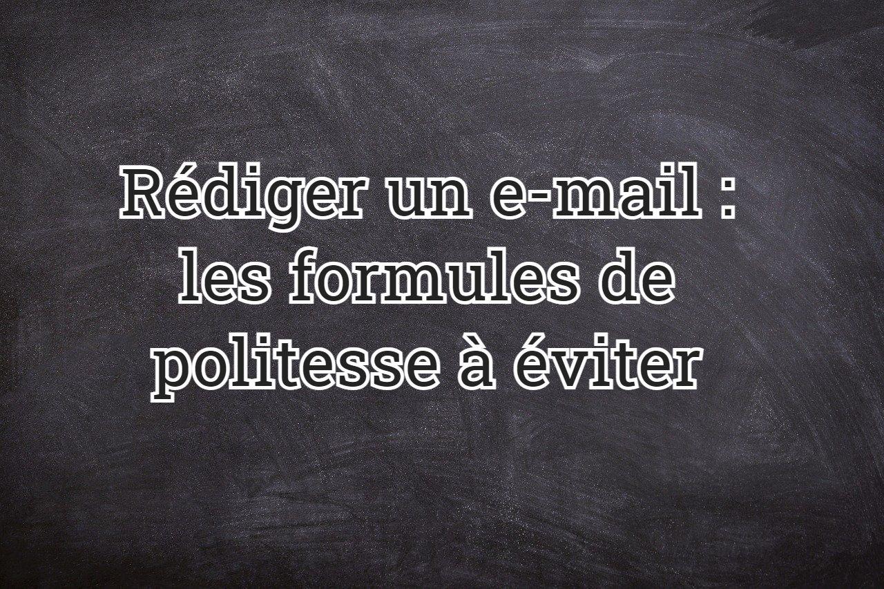 Rédiger un e-mail : les formules de politesse à éviter