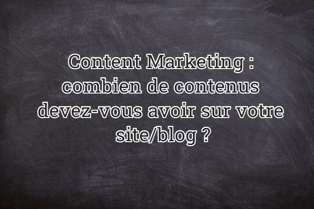 Content Marketing : combien de contenus devez-vous avoir sur votre site/blog ?