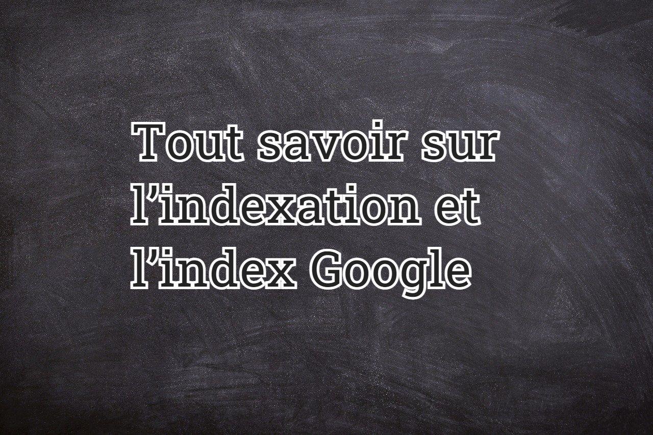 Tout savoir sur l'indexation et l'index Google